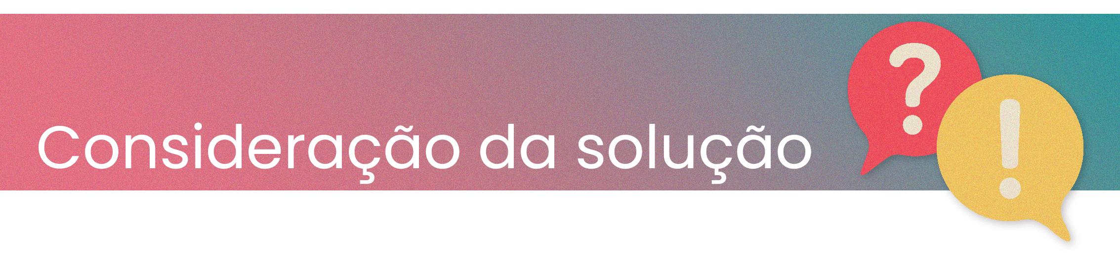 Consideração da solução - Rubeus