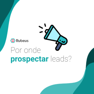 Por onde prospectar leads? - Rubeus