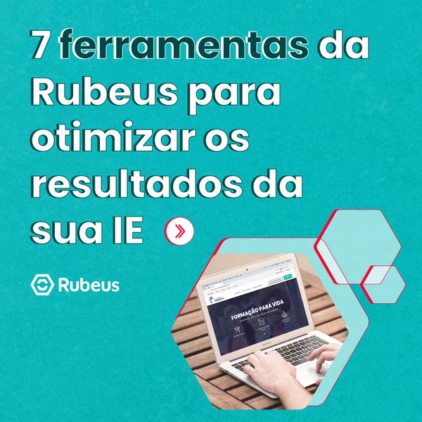 7 ferramentas da Rubeus para otimizar os resultados da sua IE