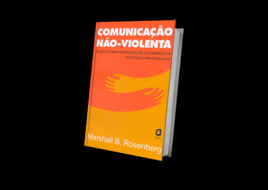 """""""Comunicação não-violenta: técnicas para aprimorar relacionamentos pessoais e profissionais"""" - Marshall Rosenberg"""